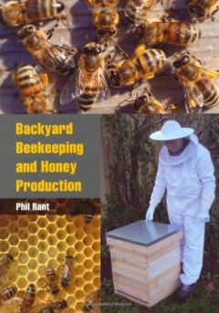 Backyard Beekeeping and Honey Production by Phil Rant