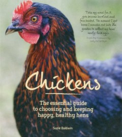 Chickens: The Essential Guide to Choosing and Keeping Happy, Healthy Hens by Suzie Baldwin