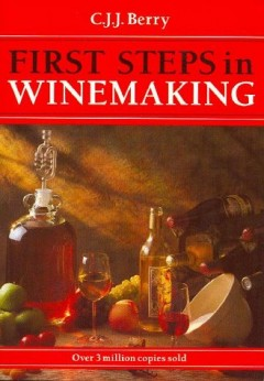 First Steps in Winemaking by C.J.J. Berry