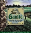 Garlic, Garlic, Garlic: Exceptional Recipes from the World's Most Indispensable Ingredient