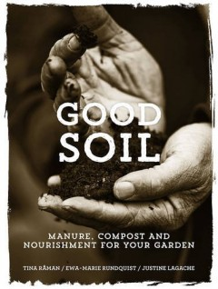 Good Soil: Manure, Compost and Nourishment for your Garden by Tina RÃ¥man