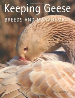 Keeping Geese: Breeds and Management by Chris Ashton