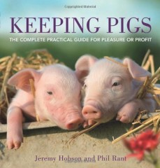 Keeping Pigs: How to Get the Most from Your Pigs by Jeremy Hobson