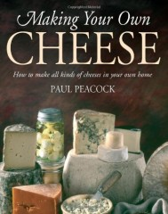 Making Your Own Cheese: How to Make All Kinds of Cheeses in Your Own Home by Paul Peacock
