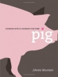 Pig: Cooking with a Passion for Pork