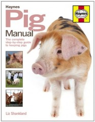 Haynes Pig Manual: The Complete Step-by-step Guide to Keeping Pigs by Liz Shankland