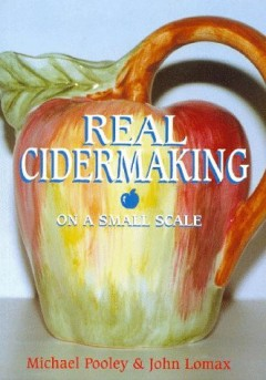Real Cider Making on a Small Scale by Michael J. Pooley