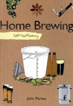Self-sufficiency Home Brewing by John Parkes