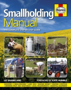 Smallholding Manual: The Complete Step-by-step Guide (Haynes) by Liz Shankland